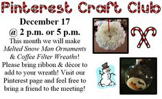 Pinterest Craft Club! Coffee Filter Wreaths & Melted Snowman Ornaments! We are having 2 sessions this month, come to whichever session is more convenient for you!!