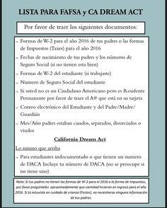 Las aplicaciones de FAFSA y CA Dream Act ahora están abiertas! Solicite antes del 2 de marzo para recibir más ayuda financiera. Los ciudadanos estadounidenses y los residentes permanentes pueden solicitar FAFSA en fafsa.ed.gov. Los estudiantes de DACA/AB540/indocumentados solicitan la aplicación de CA Dream Act en dream.csac.ca.gov. Pasen al Centro de Colegio y Carreras para hacer una cita! Traigan todos estos documentos.