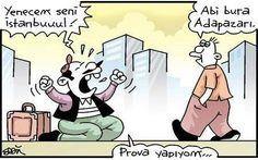 - Yenecem seni İstanbuuul!  + Abi burası Adapazarı.  - Prova yapıyom...  #karikatür #mizah