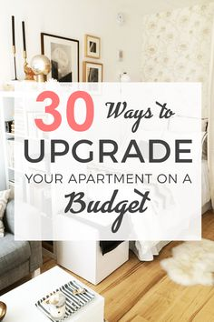 30 Ways To Upgrade Your Apartment On A Budget. 30 Ways to upgrade your apartment on a budget Great ways to upgrade your apartment on a budget! When you're in college and low on cash, these ideas will help to create a comfortable living environment!