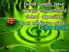 Great spirits have always encountered violent opposition from mediocre minds. Inspirational Words Of Wisdom, Albert Einstein, Mindfulness, Spirit, Consciousness