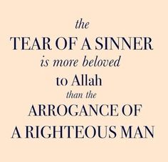 The tear of a sinner is more beloved to Allah than the arrogance of a righteous man Allah Quotes, Muslim Quotes, Quran Quotes, Religious Quotes, Muslim Sayings, Hindi Quotes, Islam Muslim, Allah Islam, Islam Quran