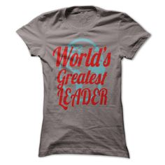 Worlds greatest Leader T Shirt, Hoodie, Sweatshirt