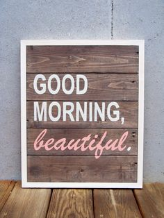 "Reclaimed Wood ""Good Morning Beautiful"" Hand Painted Sign. $160.00, via Etsy."