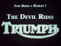 God rides a Harley? The Devil rides Triumph! Triumph Logo, Triumph Bikes, Triumph Bonneville, Triumph Motorcycles, Triumph Triple, Triumph Street Triple, Motorcycle Trailer, Motorcycle Logo, Motorcycle Posters