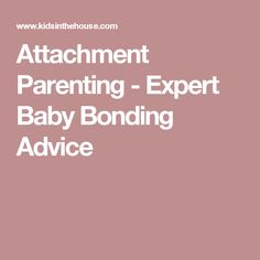 Attachment Parenting - Expert Baby Bonding Advice