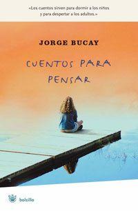 Cuentos de Jorge Bucay que nos hacen reflexionar sobre la vida y nuestra actitud ante la misma.