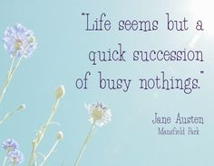 Life Seems But A Quick Succession Of Busy Nothings Mansfield Park Janeausten