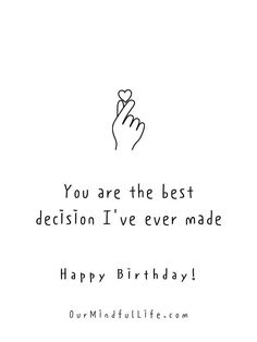 You are the best decision I've ever made. Happy birthday.- sweet birthday wishes for girlfriend or wife Cute Birthday Wishes, Happy Birthday Wishes Quotes, Birthday Messages, Birthday Greetings, Birthday Ideas, Birthday Quotes For Girlfriend, Birthday Quotes For Her, Girlfriend Quotes, Happy Birthday Calligraphy