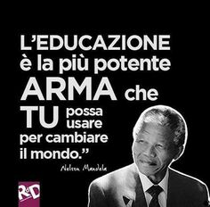 Nelson Mandela the education and the most powerful WEAPON you can use to cambaire the world THE above was written in italy