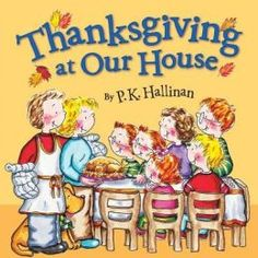 """""""Thanksgiving at Our House"""" by P.K. Hallinan (author / illustrator) This rhyming  """"story"""" follows the illustrations well to help the young child connect. And traditions of the family are brought forth in a way easy for the young child to comprehend and perhaps identify with."""