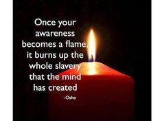 The Flame of awareness... is your 'sword' against all that is false.