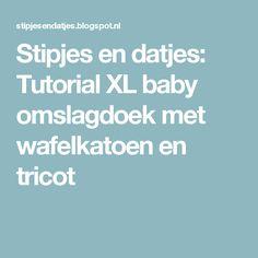 Stipjes en datjes: Tutorial XL baby omslagdoek met wafelkatoen en tricot