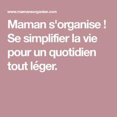 Maman s'organise ! Se simplifier la vie pour un quotidien tout léger. Mom, Organization, Life, Everything