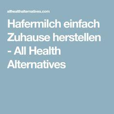 Hafermilch einfach Zuhause herstellen - All Health Alternatives Cocktails, Alternative, Milk, Health And Fitness, Chef Recipes, Ad Home, Cooking, Simple, Essen