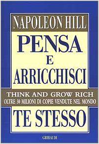 """""""Pensa e arricchisci te stesso"""" Napoleon Hill  >>>NON può mancare nella Tua Libreria…"""
