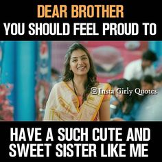 Exactly my stupid bro n my loving bro without him I cannot live Brother And Sister Memes, Bro And Sis Quotes, Brother And Sister Relationship, Sister Quotes Funny, Brother Sister Quotes, Crazy Girl Quotes, Cousin, Funny Quotes, Funny Sister