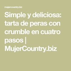 Simple y deliciosa: tarta de peras con crumble en cuatro pasos   MujerCountry.biz