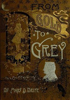 From gold to grey. Being poems and pictures of ...