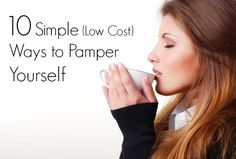 10 Simple (Low Cost) Ways to Pamper Yourself (Several of these ideas would work as a gift as well!)