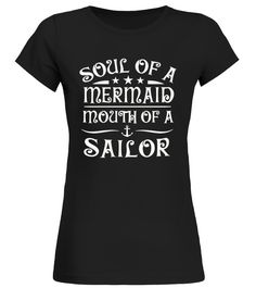 Soul Of A Mermaid Mouth Of A Sailor Hoodie, Soul Of A Mermaid Mouth Of A Sailor T-Shirt, Soul Of A Mermaid Mouth Of A Sailor Mug, Soul Of A Mermaid Mouth Of A Sailor Gift 2017 Tee.