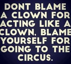 no kidding. very wise words. always stay far away from the circus. no contact. Sarcastic Quotes, Quotable Quotes, Wisdom Quotes, True Quotes, Words Quotes, Great Quotes, Quotes To Live By, Motivational Quotes, Funny Quotes