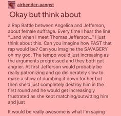 I always think that the reason women's rights didn't come until the century was because Angelica never got to meet Thomas Jefferson <<<She did, they were friends. Thomas Jefferson was just Thomas Jefferson Alexander Hamilton, Dear Evan Hansen, Hamilton Lin Manuel Miranda, Hamilton Angelica, Hamilton Eliza, Aaron Burr, Nerd, Hamilton Musical, And Peggy