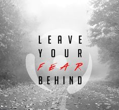 Leave your FEAR behind...