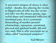 """""""A narcissist's weapon of choice is often verbal - slander, lies, playing the victim in flipped tales of who was the victim"""" So Much Truth! Narcissistic People, Narcissistic Mother, Narcissistic Behavior, Narcissistic Abuse Recovery, Narcissistic Sociopath, Narcissistic Personality Disorder, Narcissist Father, Abusive Relationship, Toxic Relationships"""