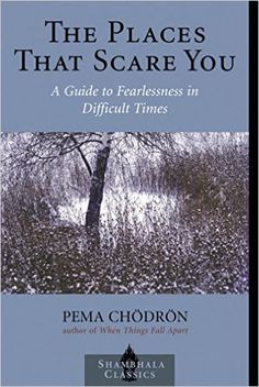 Amazon.com: The Places that Scare You: A Guide to Fearlessness in Difficult Times (Shambhala Classics) (9781570629211): Pema Chodron: Books