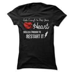 #jobs #military #nurses... Awesome T-shirts  Cute Enough to Stop Your Heart, Skilled Enough to Restart It . (Cua-Tshirts)  Design Description: Cute Enough to Stop Your Heart, Skilled Enough to Restart It  If you do not completely love this design, you'll be able to SEARCH your f...
