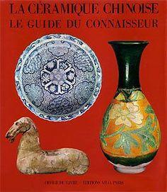 La Céramique Chinoise, Le Guide Du Connaisseur de BEURDELEY Cécile & Michel