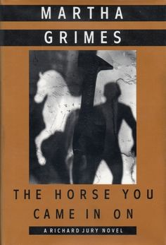 The Horse You Came In On - Martha Grimes - 1993 - Richard Jury series - Book # 12