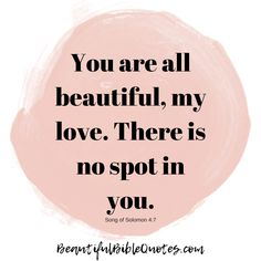 """An adorable Self Worth & Confidence meaningful #Bible #quote. """"You are all beautiful, my love. There is no spot in you."""" (Song of Solomon 4:7) #beautifulbiblequotes #god #biblequotes #quotestoliveby"""