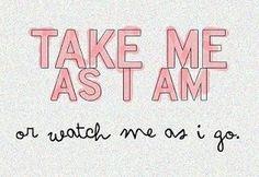 Take Me As I Am or Watch Me As IGo