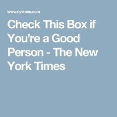 Check This Box if You're a Good Person - The New York Times