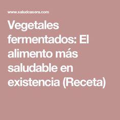 Vegetales fermentados: El alimento más saludable en existencia (Receta)