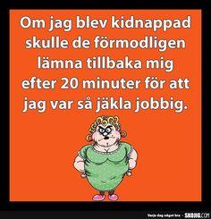 Om jag blev kidnappad skulle... Ecards, Humor, Text Posts, E Cards, Cheer, Ha Ha, Funny Humor, Lifting Humor, Humour