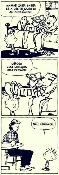 Mamãe quer saber se a gente quer ir ao zoológico.  Depois visitaremos uma prisão? Não, origado. (Calvin e Haroldo) Funny Cartoons, Funny Comics, Haha Funny, Funny Memes, Sad Stories, Calvin And Hobbes, Just Smile, Word Art, Comic Strips
