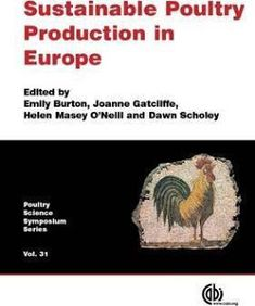 Examining sustainable poultry production systems across Europe this book contains a selected cross section of papers from the 2014 UK Poultry Science Symposium. It reviews essential topics such as resources and supply chains the global poultry market risk management zoonoses and green issues. Providing a compilation of the most current research in the poultry science and production industry this book is an important resource for both researchers and professionals.  DOWNLOAD NOW