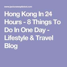 Hong Kong In 24 Hours - 8 Things To Do In One Day - Lifestyle & Travel Blog