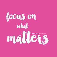 Focus on what matters - www.anastasiaamour.com