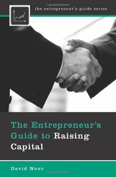 The Entrepreneur's Guide to Raising Capital (The Entrepreneurs Guide) by David Nour [ON ORDER]