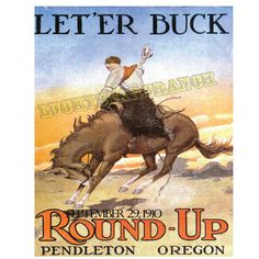 Pendleton Round Up - Let 'er Buck! 1910 Vintage rodeo poster is 18x24 - great gift and great price at $24.99 www.luckystarsranch.com