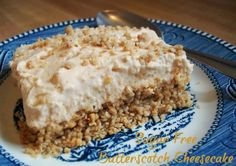 Sugar Free Butterscotch Cheesecake      Low Carb Sugar Free Butterscotch Cheesecake     Crust:  1 1/2  cups total of very finely chopped pecans, almonds, & sugar free coconut  3 packets Splenda  2 T butter, melted  1 tsp. cinnamon  Place the finely ground nut mixture, 3 pks of Splenda, the butter and cinnamon in a food processor and combine thoroughly. Press the crust mixture in an 8 x 8 glass dish. Bake for 10 minutes and then cool.     The Cheesecake Filling:  1 small package sugar free bu...