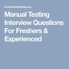 Manual Testing Interview Questions For Freshers & Experienced