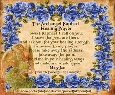 Learn this prayer to ask Archangel Raphael to help you to heal. This prayer by Mary Jac can also be found in the prayers section of her 'A Pocketful of Comfort' Angel Blessings and Poems book. Archangel Raphael Prayer, Archangel Prayers, Raphael Angel, Archangel Michael, Archangels Names, Blessing Poem, Angel Protector, Prayers For Healing, Angel Healing