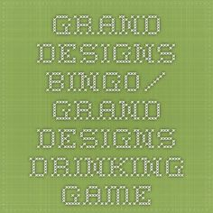 Grand Designs Bingo/ Grand Designs Drinking Game