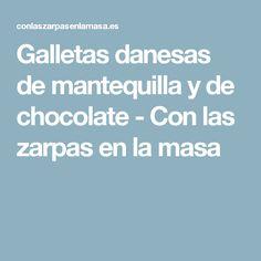 Galletas danesas de mantequilla y de chocolate - Con las zarpas en la masa