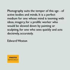 Read our Quote of the Day by photographer Edward Weston.